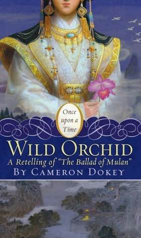 "The Wild Orchid: A Retelling of ""The Ballad of Mulan"" (Once Upon a Time Fairytales)"