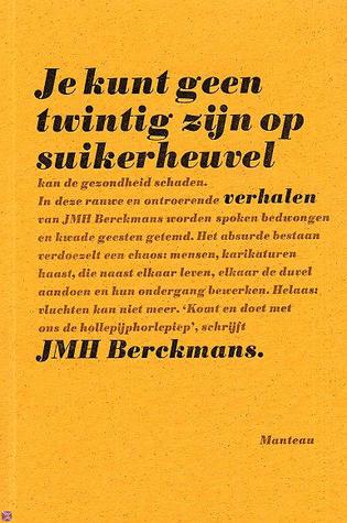 Je kunt geen twintig zijn op suikerheuvel J.M.H. Berckmans