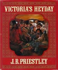 Victorias Heyday  by  J.B. Priestley
