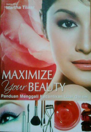 Maximize Your Beauty: Panduan Menggali Kecantikan Luar Dalam  by  Martha Tilaar