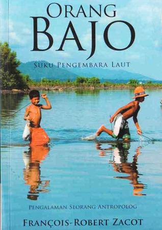 Orang Bajo: Suku Pengembara Laut (Pengalaman Seorang Antropolog) François-Robert Zacot