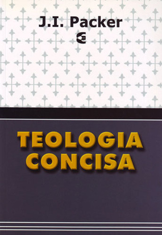 Teologia Concisa  by  J.I. Packer