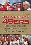 Glenn Dickeys 49ers: The Rise, Fall, and Rebirth of the NFLs Greatest Dynasty Glenn Dickey