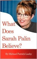 What Does Sarah Palin Believe?  by  Michael Patrick Leahy