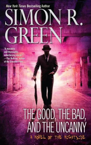 Book Review: Simon R. Green's The Good, the Bad, and the Uncanny