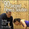 The 90-Second Fitness Solution: The Most Time-Efficient Workout Ever for a Healthier, Stronger, Younger You