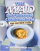 The MAD Bathroom Companion: The Mother Load  by  Gene Shalat