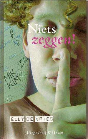 Niets zeggen!  by  Elly de Vries