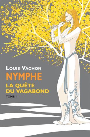 La Quête du Vagabond (Nymphe #1)  by  Louis Vachon