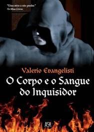 O Corpo e o Sangue do Inquisidor Valerio Evangelisti