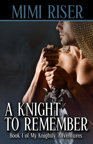A Knight To Remember (My Knightly Adventures, #1)  by  Mimi Riser
