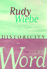 Rudy Wiebe And The Historicity Of The Word  by  Penny  van Toorn