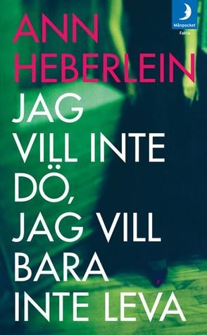 Jag vill inte dö, jag vill bara inte leva  by Ann Heberlein /> <br><b>Author:</b> Jag vill inte dö, jag <a class='fecha' href=