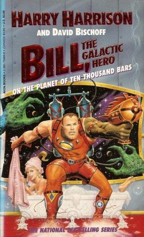 Bill, the Galactic Hero On the Planet of Ten Thousand Bars (#6) - Harry Harrison, David Bischoff