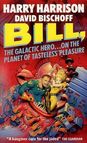 Bill, the Galactic Hero on the Planet of Tasteless Pleasure (#4) - Harry Harrison, David Bischoff