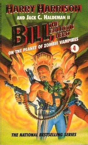 Bill, the Galactic Hero On the Planet of Zombie Vampires (#5) - Harry Harrison, Jack C. Haldeman II