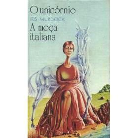 O Unicórnio / A Moça Italiana  by  Iris Murdoch