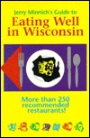 Jerry Minnichs Guide to Eating Well in Wisconsin Jerry Minnich
