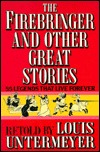 Firebringer and Other Great Stories: 55 Legends That Live Forever  by  Louis Untermeyer