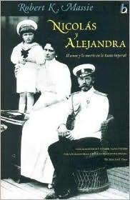 Nicolás y Alejandra: El amor y la muerte en la Rusia imperial  by  Robert K. Massie