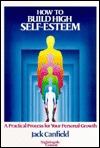 How to Build High Self-Esteem: A Practical Process for Your Personal Growth  by  Jack Canfield