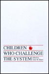Children Who Challege the System  by  Anne M. Bauer