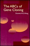 ABCs of Gene Cloning  by  Dominic W.S. Wong