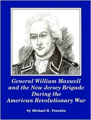 General William Maxwell and the New Jersey Brigade during the American Revolutionary War  by  Michael R. Yesenko
