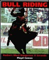 Bull Riding: Rodeos Most Dangerous 8 Seconds  by  Floyd Cowan