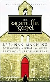 The Ragamuffin Gospel: Good News for the Bedraggled, Beat-Up, and Burnt Out (Paperback)