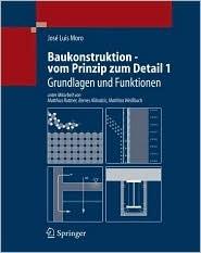 Baukonstruktion - Vom Prinzip Zum Detail: Band 1 Grundlagen José Luis Moro