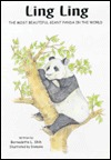 Ling Ling: The Most Beautiful Giant Panda in the World  by  Bernadette Shih