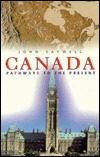 Canada: Pathways to the Present  by  John T. Saywell