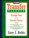 Your Transfer Planner: Strategic Tools and Guerilla Tactics  by  Carey E. Harbin