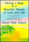 Having a Baby is a Beautiful Miracle of Love and Life Susan Polis Schutz