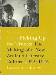 Picking Up the Traces: The Making of a New Zealand Literary Culture 1932–1945  by  Lawrence Jones