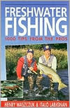 Freshwater Fishing: 100 Tips from the Pros  by  Henry Waszczuk