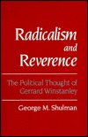 Radicalism and Reverence: The Political Thought of Gerrard Winstanley George M. Shulman