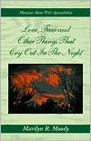Love, Fear And Other Things That Cry Out In The Night: Moments Alone With Agoraphobia  by  Marilyn R. Moody