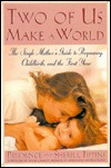 Two of Us Make a World: The Single Mothers Guide to Pregnancy, Childbirth, and the First Year  by  Prudence Tippins