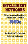 Intelligent Networks Telecommunications Solutions for the 1990s Dimitris N. Chorafas