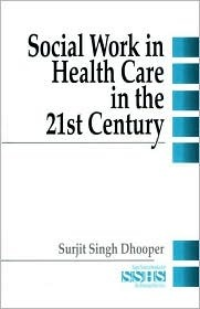 Social Work In Health Care In The 21st Century Surjit S. Dhooper