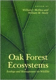 Oak Forest Ecosystems: Ecology and Management for Wildlife William J. McShea