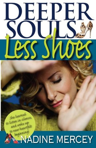 Deeper Souls, Less Shoes: An Owners Manual for the Soul  by  Nadine Mercey