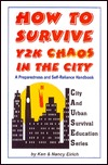 How to Survive Y2k Chaos in the City: A Preparedness and Self-Reliance Handbook Ken Eirich