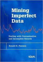 Mining Imperfect Data: Dealing with Contamination and Incomplete Records  by  Ronald K. Pearson