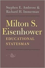 Milton S. Eisenhower, Educational Statesman Stephen E. Ambrose