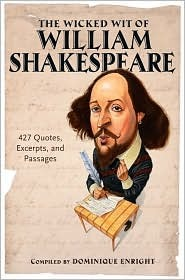 The Wicked Wit of William Shakespeare: 427 Quotes, Excerpts, and Passages  by  William Shakespeare