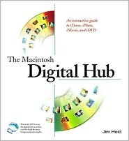 The Macintosh Digital Hub: An Interactive Guide to Itunes, Iphoto, iMovie, and IDVD [With CDROM]  by  Jim Heid