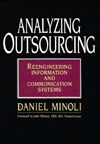 Analyzing Outsourcing: Reengineering Information and Communication Systems  by  Daniel Minoli